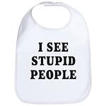 I See Stupid People Bib