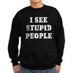 I See Stupid People Sweatshirt (dark)