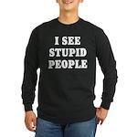 I See Stupid People Long Sleeve Dark T-Shirt