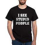 I See Stupid People Dark T-Shirt