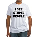 I See Stupid People Fitted T-Shirt