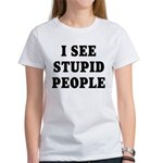 I See Stupid People Women's T-Shirt