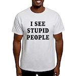 I See Stupid People Light T-Shirt