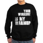 your workout is my warmup Sweatshirt (dark)
