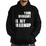 your workout is my warmup Hoodie (dark)