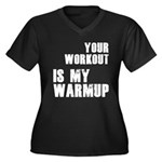 your workout is my warmup Women's Plus Size V-Neck