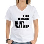 your workout is my warmup Women's V-Neck T-Shirt