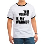your workout is my warmup Ringer T