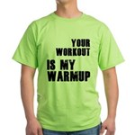 your workout is my warmup Green T-Shirt