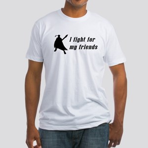 I fight for my friends Fitted T-Shirt