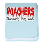 Poachers basically they suck baby blanket
