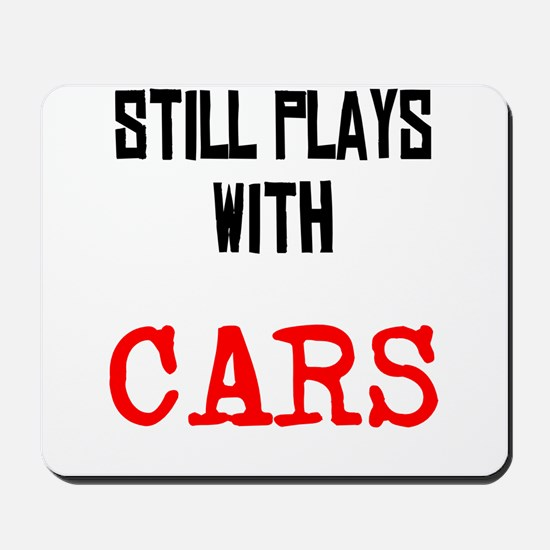 I still play with cars Mousepad