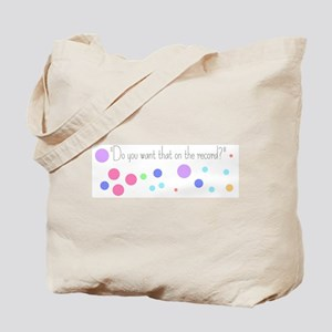Do you want that on the record - Tote Bag