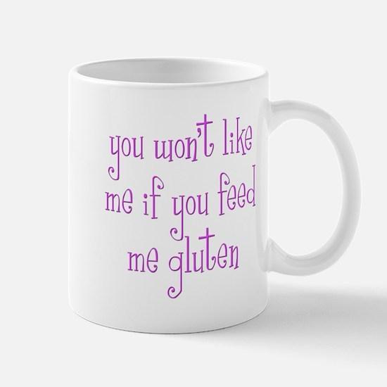 You Won't Like Me If You Feed Me Gluten Mug