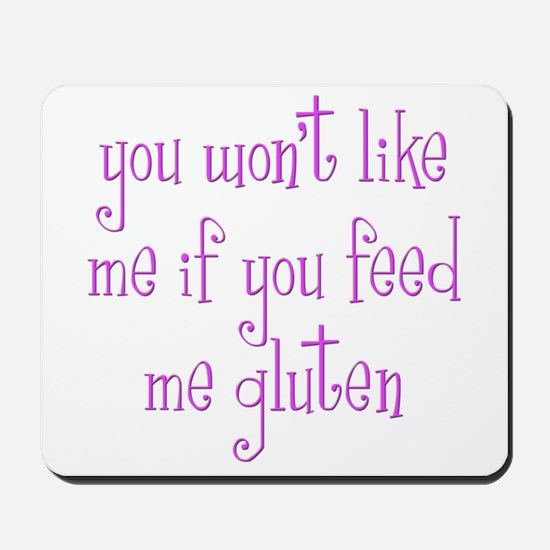 You Won't Like Me If You Feed Me Gluten Mousepad