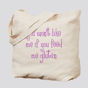 You Won't Like Me If You Feed Me Gluten Tote Bag
