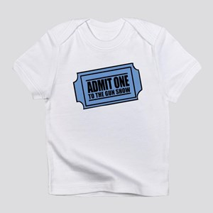 Admit One To The Gun Show Infant T-Shirt