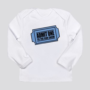 Admit One To The Gun Show Long Sleeve Infant T-Shi