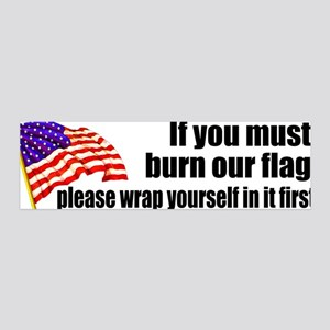 If you must burn our flag 36x11 Wall Peel