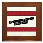 Ask Me About Courage Framed Tile