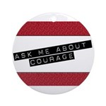 Ask Me About Courage Ornament (Round)
