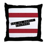 Ask Me About Courage Throw Pillow