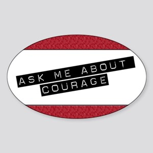 Ask Me About Courage Oval Sticker
