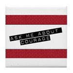 Ask Me About Courage Tile Coaster