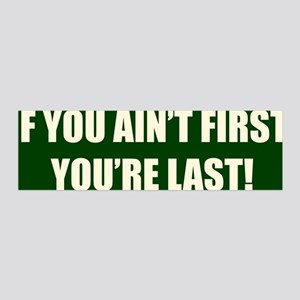 If you ain't first you're last bumper sticker