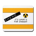 Chemo...It's What's for Dinner Mousepad