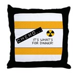 Chemo...It's What's for Dinner Throw Pillow