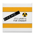 Chemo...It's What's for Dinner Tile Coaster