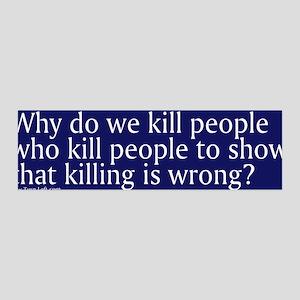 36x11 Wall Peel - Why do we kill people who kill p
