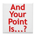 And Your Point Is...? Tile Coaster