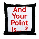 And Your Point Is...? Throw Pillow