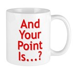And Your Point Is...? Mug