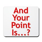 And Your Point Is...? Mousepad