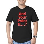 And Your Point Is...? Men's Fitted T-Shirt (dark)