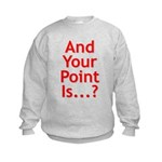 And Your Point Is...? Kids Sweatshirt