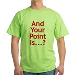 And Your Point Is...? Green T-Shirt
