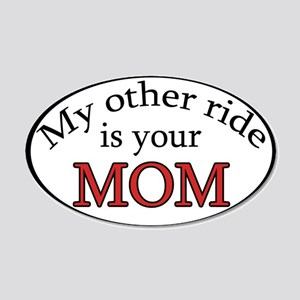 My Other Ride is your Mom 20x12 Oval Wall Peel