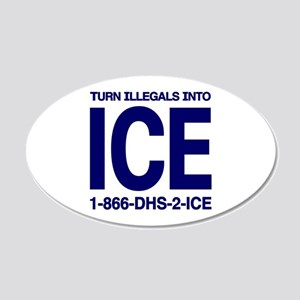 TURN ILLEGALS INTO ICE - 20x12 Oval Wall Peel