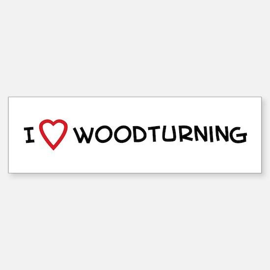I Love Woodturning Bumper Bumper Bumper Sticker