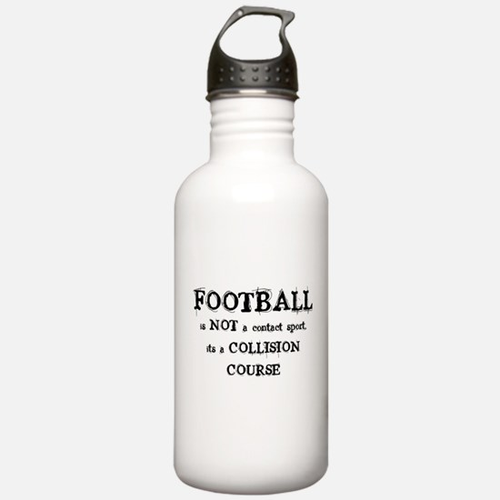FOOTBALL is a COLLISION COURS Water Bottle