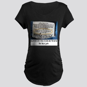 GIVE IT TO YOUR WIFE2 Maternity T-Shirt