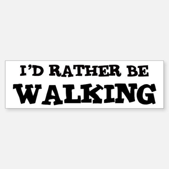 Rather be Walking Bumper Bumper Bumper Sticker