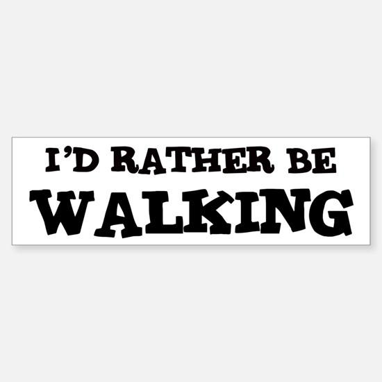 Rather be Walking Bumper Bumper Stickers