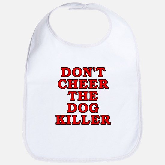 Don't cheer the dog killer Bib