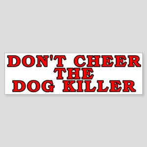 Don't cheer the dog killer Sticker (Bumper)