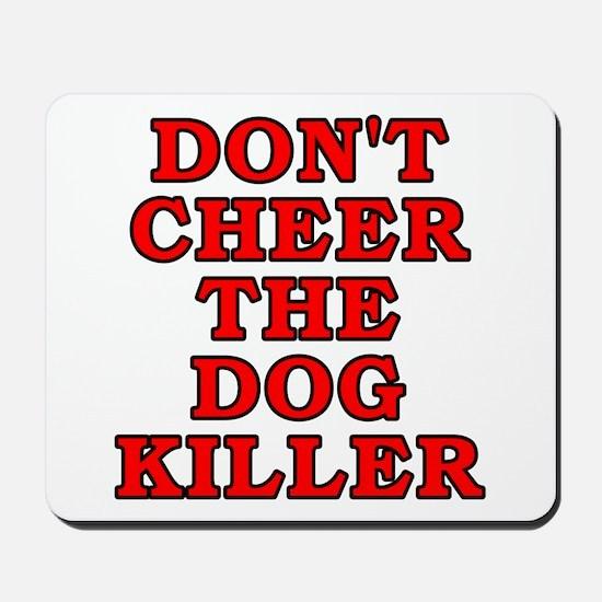 Don't cheer the dog killer Mousepad